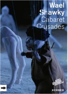Katalog: Wael Shawky: Cabaret Crusades, Kerber Verlag 2014